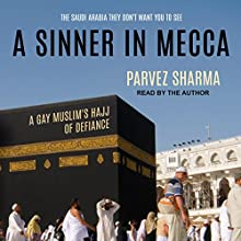 A Sinner in Mecca: A Gay Muslim's Hajj of Defiance Audiobook by Parvez Sharma Narrated by Parvez Sharma