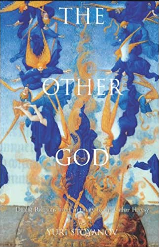 The Other God: Dualist Religions from Antiqutiy to the Cathar Heresy (Yale Nota Bene)