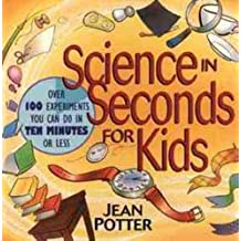 Science in Seconds for Kids: Over 100 Experiments You Can Do in Ten Minutes or Less