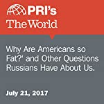 'Why Are Americans So Fat?' and Other Questions Russians Have About Us. | Sarah Birnbaum