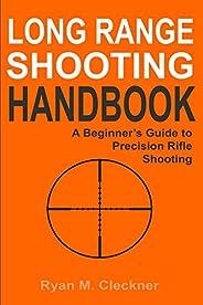 Long Range Shooting Handbook: Complete Beginner's Guide to Long Range Shooting (English Edit