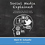 Social Media Explained: Untangling the World's Most Misunderstood Business Trend | Mark W. Schaefer