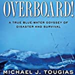 Overboard!: A True Bluewater Odyssey of Disaster and Survival | Michael J. Tougias