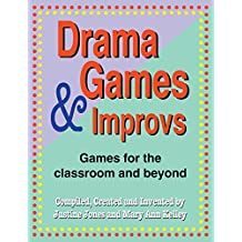 Drama Games and Improvs: For the classroom and beyond