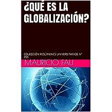 ¿QUÉ ES LA GLOBALIZACIÓN?: COLECCIÓN RESÚMENES UNIVERSITARIOS Nº 498 (Spanish Edition)