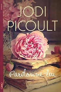 Pardonne-lui par Jodi Picoult