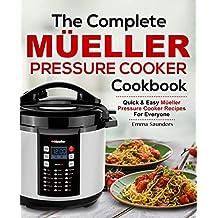 The Complete Mueller Pressure Cooker Cookbook: Quick & Easy Mueller Pressure Cooker Recipes for Everyone