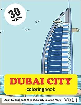 Amazon Com Dubai City Coloring Book 30 Coloring Pages Of Dubai City Designs In Coloring Book For Adults Vol 1 9781726752749 Rai Sonia Books