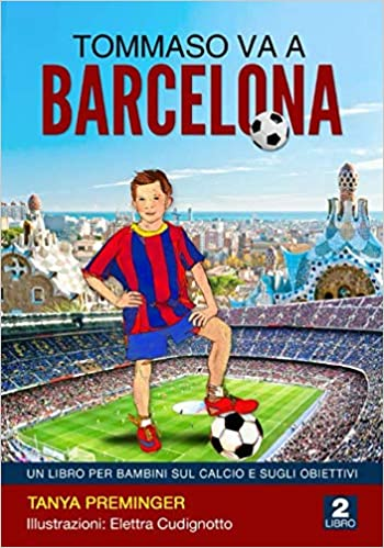 tommaso va a barcellona un libro per bambini sul calcio e sugli obiettivi tommaso vuole essere messi italian edition preminger tanya cudignotto elettra ottati domingo 9798626818758 amazon com books amazon com