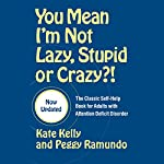 You Mean I'm Not Lazy, Stupid or Crazy?: A Self-help Audio Program for Adults with Attention Deficit Disorder | Kate Kelly