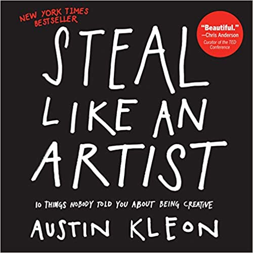 Cover of Steal Like an Artist: 10 Things Nobody Told You About Being Creative by Austin Kleon