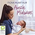 Aussie Midwives Audiobook by Fiona McArthur Narrated by Caroline Lee
