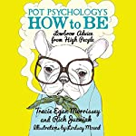 Pot Psychology's How to Be: Lowbrow Advice from High People | Tracie Egan Morrissey,Rich Juzwiak