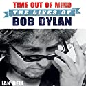 Time Out of Mind: The Lives of Bob Dylan Hörbuch von Ian Bell Gesprochen von: David Thorpe