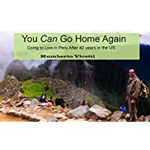 You Can Go Back Home: Going to live in Peru after 40 years in the US (Travel memoirs Book 1)