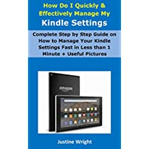 How Do I Quickly & Effectively Manage My Kindle Settings?: Complete Step by Step Guide on How to Manage Your Kindle Settings Fast in Less than 1 Minute + Useful Pictures
