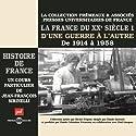 La France du XXe siècle: D'une guerre à l'autre, de 1914 à 1958 (Histoire de France 7) Speech by Jean-François Sirinelli Narrated by Jean-François Sirinelli
