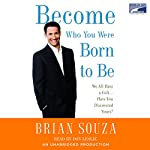 Become Who You Were Born to Be: We All Have a Gift....Have You Discovered Yours? | Brian Souza