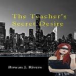 The Teacher's Secret Desire: A Little Red BDSM Fantasy Volume 1 | Rowan J. Rivers