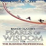 Randi Glazer's Pearls of Wisdom for the Business Professional | Randi Glazer