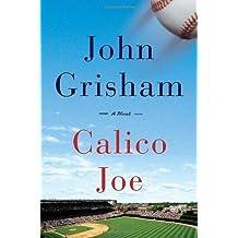 Calico Joe by Grisham, John [Hardcover]