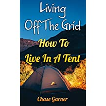 Living Off The Grid: How To Live In A Tent