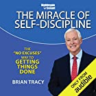 The Miracle of Self Discipline: The 'No Excuses' Way to Getting Things Done Speech by Brian Tracy Narrated by Brian Tracy