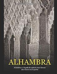 Alhambra: A história e o legado do palácio mais famoso dos mouros na Espanha