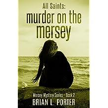 All Saints: Murder on the Mersey (Mersey Murder Mysteries Book 2)