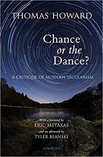 Amazon.com: Chance or the Dance?: A Critique of Modern Secularism (9781621642299): Howard, Thomas, Tyler Blanski, Metaxas, Eric: Books