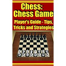Chess:Chess Game Player's Guide - Tips, Tricks and Strategies