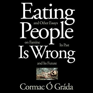 Eating People Is Wrong, and Other Essays on Famine, Its Past, and Its Future Hörbuch