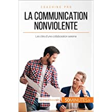 La Communication NonViolente: Les clés d'une collaboration sereine (Coaching pro t. 34) (French Edition)