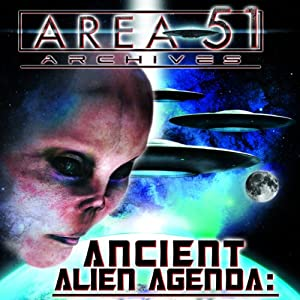Ancient Alien Agenda: Aliens and UFOs from the Area 51 Archives Radio/TV