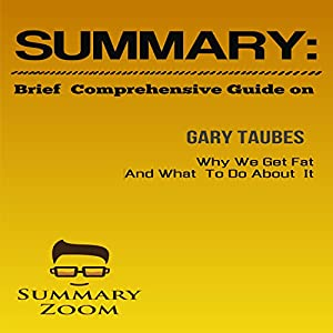 Brief Comprehensive Guide of Gary Taube's Why We Get Fat and What We Can Do About It Audiobook