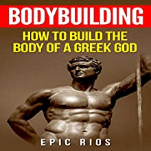 Bodybuilding: How to Build the Body of a Greek God: Health and Fitness, Book 3 | Livre audio Auteur(s) : Epic Rios Narrateur(s) : Christopher Goode