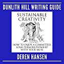 Sustainable Creativity: How to Enjoy a Committed, Long-Term Relationship with Your Muse: Dunlith Hill Writing Guides, Book 3 Audiobook by Deren Hansen Narrated by Deren Hansen