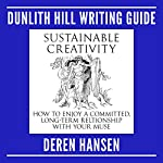 Sustainable Creativity: How to Enjoy a Committed, Long-Term Relationship with Your Muse: Dunlith Hill Writing Guides, Book 3 | Deren Hansen