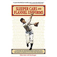 Sleeper Cars and Flannel Uniforms: A Lifetime of Memories from Striking Out the Babe to Teeing It Up with the President Audiobook by Eddie Auker, Tom Keegan Narrated by Allen O' Reilly