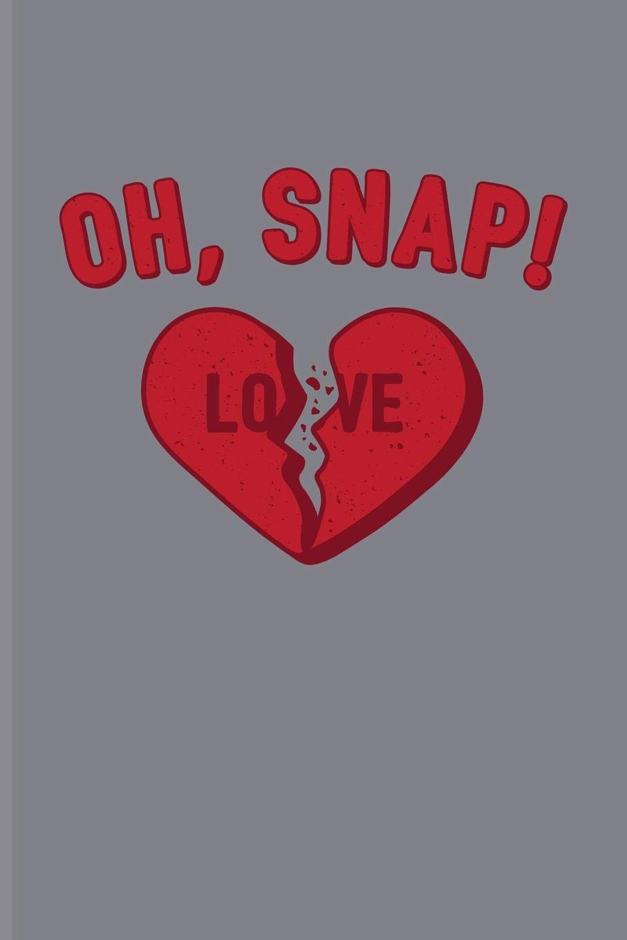 Buy Oh Snap Love Short Funny Love Quote Journal For Anti Valentines Day Loneliness Party Happy Single Life Family Fans 6x9 100 Blank Graph Paper Pages Book Online At