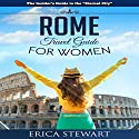 Rome: Travel Guide for Women Audiobook by Erica Stewart Narrated by Eva R. Marienchild