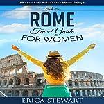 Rome: Travel Guide for Women | Erica Stewart