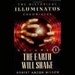 The Earth Will Shake: The Historical Illuminatus Chronicles Vol. I | Robert Anton Wilson