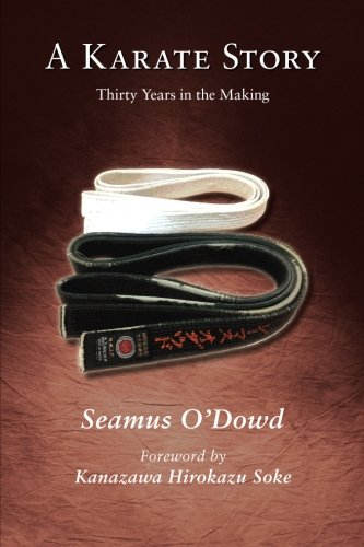 A Karate Story Thirty Years in the Making [O\'Dowd, Seamus] (Tapa Blanda)