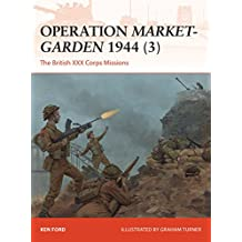 Operation Market-Garden 1944 (3): The British XXX Corps Missions (Campaign Book 317)