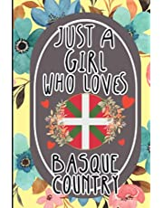 Just A Girl Who Loves Basque Country: Cute Floral Notebook For Women & Girls Who Love Basque Country | Funny Basque Country Traveling Notebook With Cute Interior For Personal Use | Great Gift Idea For Birthdays, Valentines Day, Christmas, Halloween, New Y
