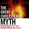 The Great Cholesterol Myth: Why Lowering Your Cholesterol Won't Prevent Heart Disease - and the Statin-Free Plan That Will Audiobook by Stephen T. Sinatra, Jonny Bowden Narrated by George K. Wilson