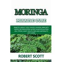 Moringa Miracle Cure: Eye Health, Asthma, Kidney Disease, Diabetes, Weight Loss,...