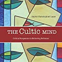 The Cultic Mind: Critical Responses to Believing Defenses Audiobook by David Christopher Lane Narrated by Royce Roeswood