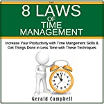 The 8 Laws of Time Management: Increase Your Productivity with Time Management Skills & Get Things Done in Less Time with These Techniques  | Gerald Campbell
